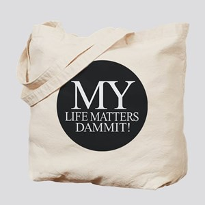 My Life Matters Dammit! Tote Bag